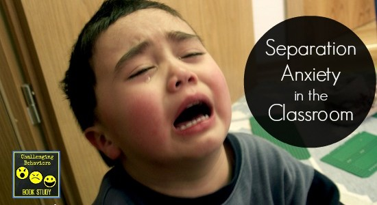 How to Handle Separation Anxiety in the Classroom- Challenging Behaviors Book Study