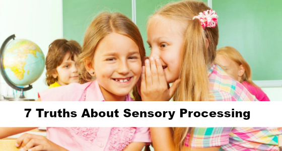 7 Truths Every Teacher Should Know About Sensory Processing