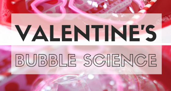 Valentine Bubble Science Activity