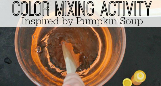 Color Mixing Activity Inspired by Pumpkin Soup