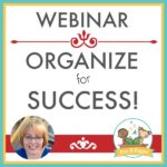 Organize for Success Webinar for Pre-K Preschool and Kindergarten Teachers